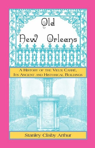 9780788427220: Old New Orleans, A History of the Vieux Carre, its ancient and Historical Buildings