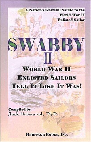 SWABBY - Vol II : WORLD WAR II ENLISTED SAILORS TELL IT LIKE IT WAS: Haberstroh, Jack