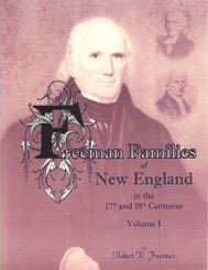 Freeman Families of New England in the 17th and 18th Centuries Volume 1: Freeman, Robert R.