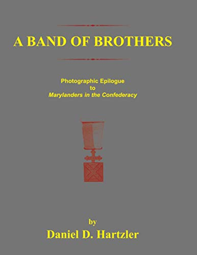 9780788431517: Band of Brothers: Photographic Epilogue to Marylanders in the Confederacy