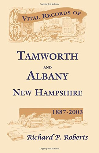 Vital Records of Tamworth and Albany, New Hampshire, 1887-2003: Richard P. Roberts