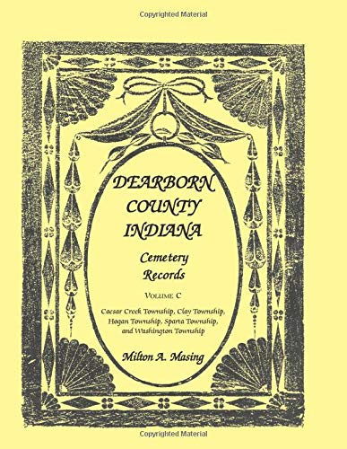 9780788431852: Dearborn County, Indiana, Cemetery Records, Vol. C: Caesar Creek Township, Clay Township, Hogan Township, Sparta Township, and Washington Township