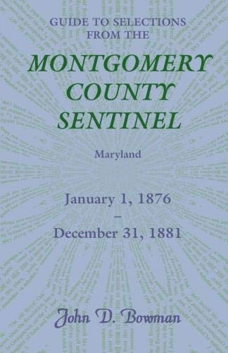 Guide to Selections from the Montgomery County Sentinel, Maryland, January 1, 1876 - December 31, ...
