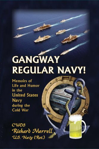 Gangway, Regular Navy: Memoirs of Life and Humor in the United States Navy during the Cold War: ...