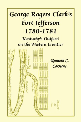 9780788433221: George Rogers Clarks Fort Jefferson 1780-1781, Kentuckys Outpost on the Western Frontier