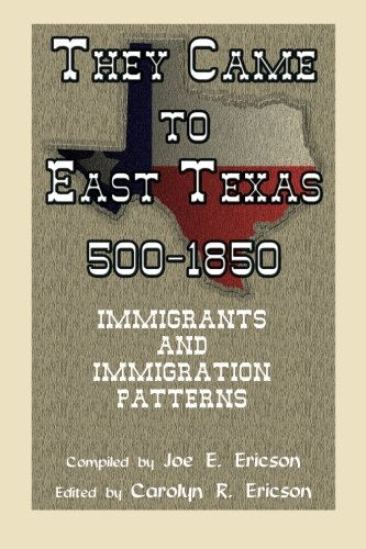 They Came to East Texas, 500-1850, Immigrants: Joe E Ericson,
