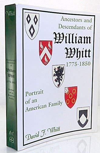 9780788433528: Ancestors and Descendants of William Whitt, (1775-1850): Portrait of an American Family