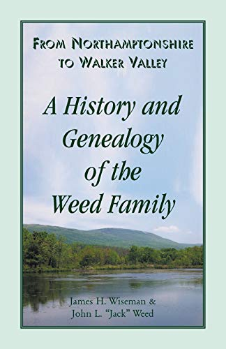 9780788434495: From Northamptonshire to Walker Valley: A History and Genealogy of the Weed Family