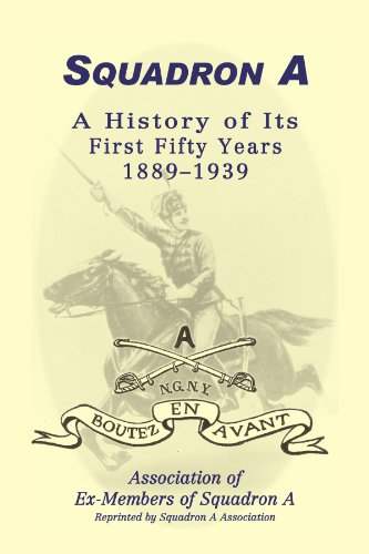 Squadron A: A History Of Its First Fifty Years, 1889-1939: Association of Ex-Members of Squadron A
