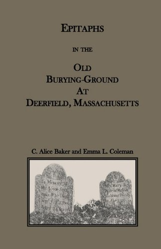 Epitaphs in the Old Burying-Ground at Deerfield, Massachusetts: C. Alice Baker and Emma L. Coleman