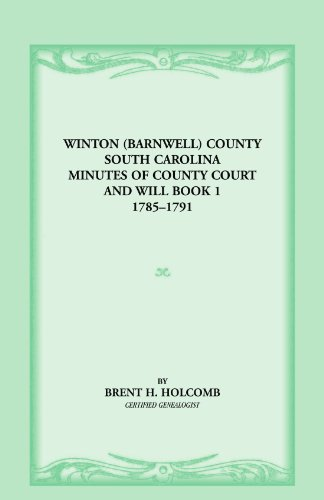 Winton (Barnwell) County, South Carolina Minutes of County Court and Will Book 1, 1785-1791 (0788435108) by Brent H. Holcomb