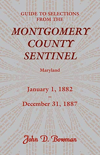 9780788435980: Guide to Selections from the Montgomery County Sentinel, Maryland: January 1, 1882 - December 31, 1887