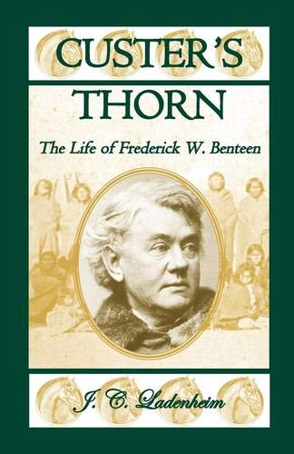 9780788436468: Custer's Thorn: The Life of Frederick W. Benteen