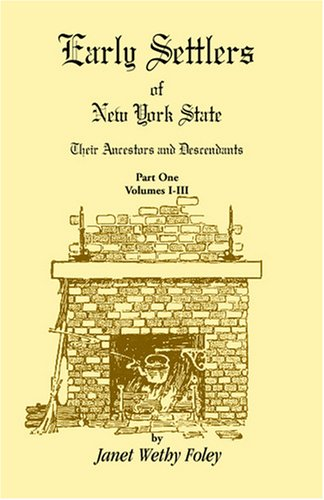 9780788437113: Early Settlers of New York State: Their Ancestors and Descendants, Volumes I-VI (PART I - i-iii)