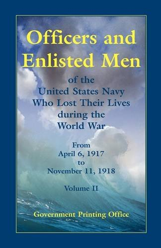 Officers and Enlisted Men of the United States Navy Who Lost Their Lives during the World War, From April 6, 1917 to November 11, 1918, VOLUME 2 (9780788437335) by Office, Government Printing
