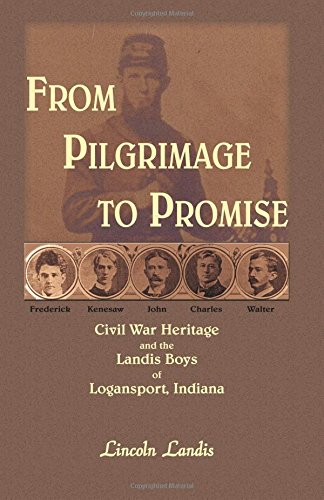9780788438318: From Pilgrimage to Promise: Civil War Heritage and the Landis Boys of Logansport