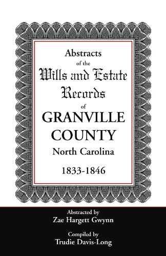 Abstracts of the Wills and Estate Records of Granville County, North Carolina, 1833-1846: Trudie ...