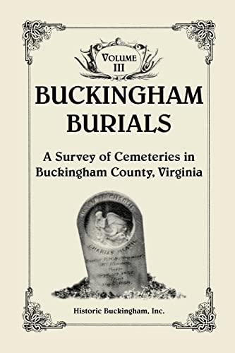Buckingham Burials, A Survey of Cemeteries in Buckingham County, Virginia, Volume 3: Historic ...