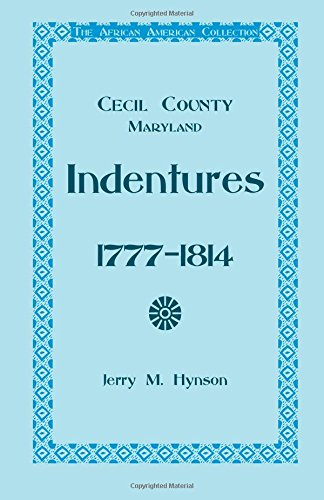 Cecil County Maryland Indentures, 1777-1814: Jerry M. Hynson