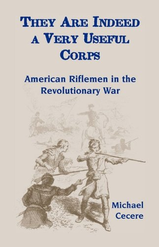 9780788441417: They Are Indeed a Very Useful Corps, American Riflemen in the Revolutionary War