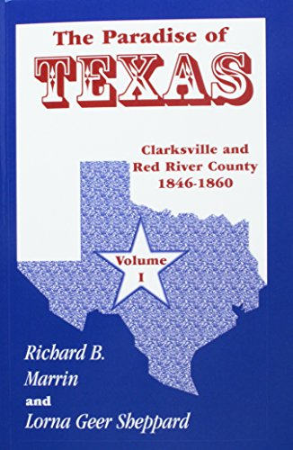 9780788442414: The Paradise of Texas, volume 1: Clarksville and Red River County, 1846-1860