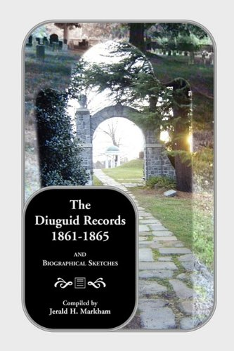The Diuguid Records, 1861-1865, and Biographical Sketches: Jerald H Markham,