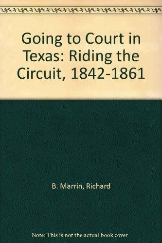 9780788442995: Going to Court in Texas: Riding the Circuit, 1842-1861