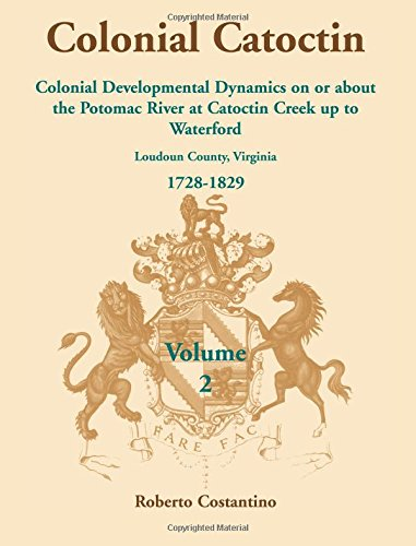 9780788443176: Colonial Catoctin Volume II: Colonial Developmental Dynamices on or about the Potomac River at Catoctin Creek up to Waterford