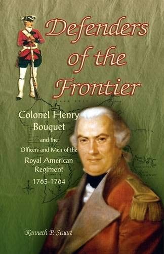 Defenders of the Frontier: Colonel Henry Bouquet: Stuart Ph.D, Kenneth