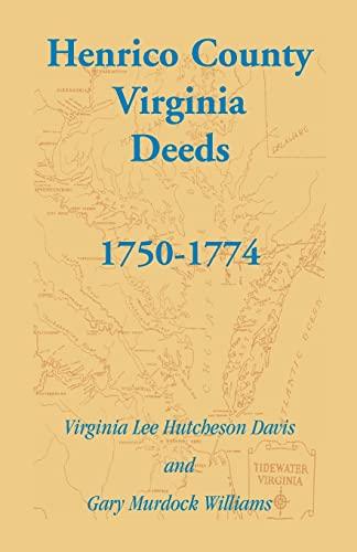 Henrico County, Virginia Deeds, 1750-1774: Virginia Lee Hutcheson Davis
