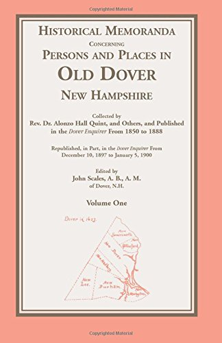 Historical Memoranda Concerning Persons and Places in Old Dover, New Hampshire: Rev. Alonzo H. ...