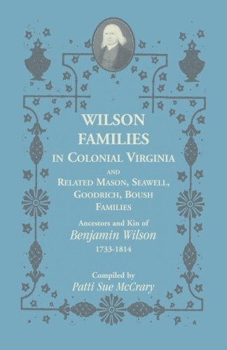 9780788443916: Wilson Families in Colonial Virginia and related Mason, Seawell, Goodrich, Boush Families: Ancestors and Kin of Benjamin Wilson (1733-1814)