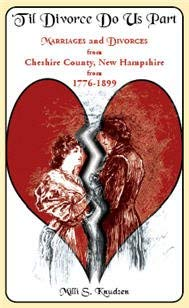 Til Divorce Do Us Part: Marriages and Divorces from Cheshire County, New Hampshire from 1776-1899: ...