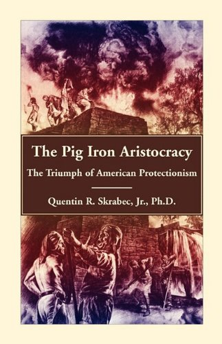 9780788445156: The Pig Iron Aristocracy, The Triumph of American Protectionism