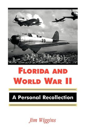 Florida and World War II: A Personal Recollection: Jim Wiggins
