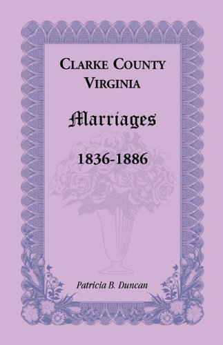 9780788445965: Clarke County, Virginia Marriages, 1836-1886