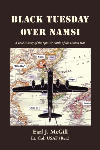 Black Tuesday Over Namsi: A True History of the Epic Air Battle of the Korean War: McGill, Earl J. ...