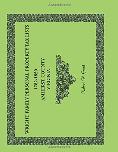 Wright Family Personal Property Tax Lists Amherst County, Virginia, 1782-1850: Grant, Robert N.
