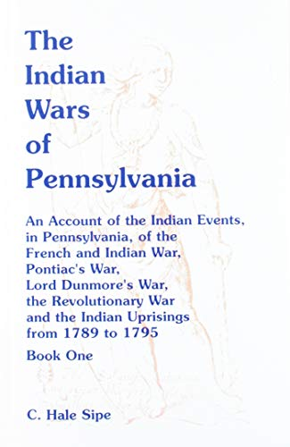 9780788446665: The Indian Wars of Pennsylvania: An Account of the Indian Events, in Pennsylvania, of the French & Indian War, Pontiac's War, Lord Dunmore's War, the ... Uprisings from 1789 to 1795 - VOLUME 1 ONLY