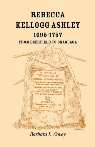 9780788446771: Rebecca Kellogg Ashley, 1695-1757. From Deerfield to Onaquaga