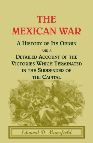 9780788447358: The Mexican War: A History of its origin