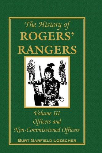 9780788447518: The History of Rogers' Rangers, Volume III Officers and Non-Commissioned Officers
