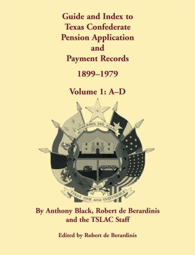 9780788447679: Guide and Index to Texas Confederate Pension Application and Payment Records, 1899-1979, Volume 1, A-D