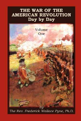 The War of the American Revolution: Day by Day, Volume 1, Chapters I, II, III, IV and V. The ...