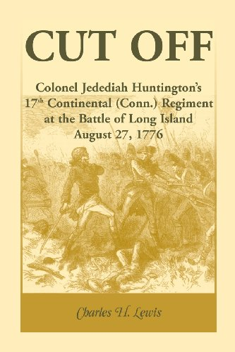 9780788449246: Cut Off: Colonel Jedediah Huntington's 17th Continental (Connecticut) Regiment at the Battle of Long Island, August 27,1776