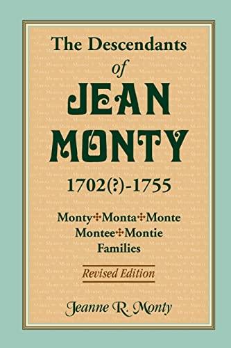 The Descendants of Jean Monty, 1702-1755: Monty/Monte/Montee/Montie Families, ...