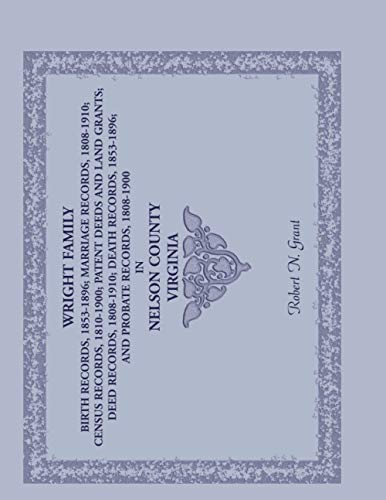 Wright Family Birth Records 1853-1896, Marriage Records 1808-1910, Census Records 1810-1900, Patent...