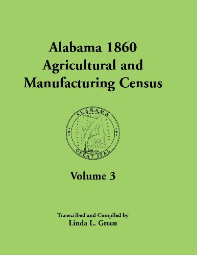 Alabama 1860 Agricultural and Manufacturing Census: Volume 3 for Autauga, Baldwin, Barbour, Bibb, ...
