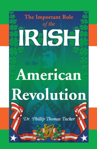 The Important Role of the Irish in the American Revolution: Phillip Thomas Tucker