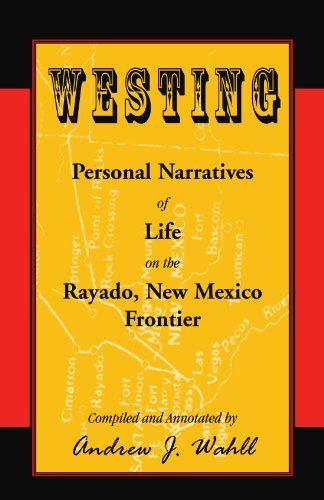 Westing: Personal Narratives of Life on the Rayado, New Mexico Frontier: Andrew Wahll